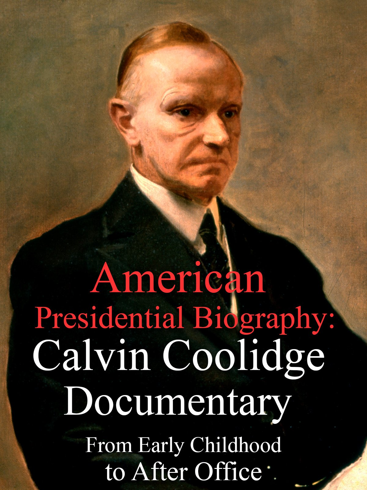 American Presidential Biography: Calvin Coolidge Documentary From Early Childhood to After Office