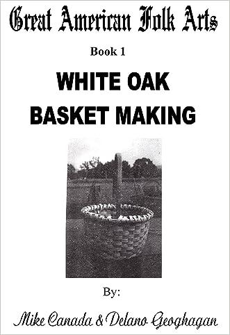 Great American Folk Arts Book 1 White Oak Basket Making written by Delano Geoghagan