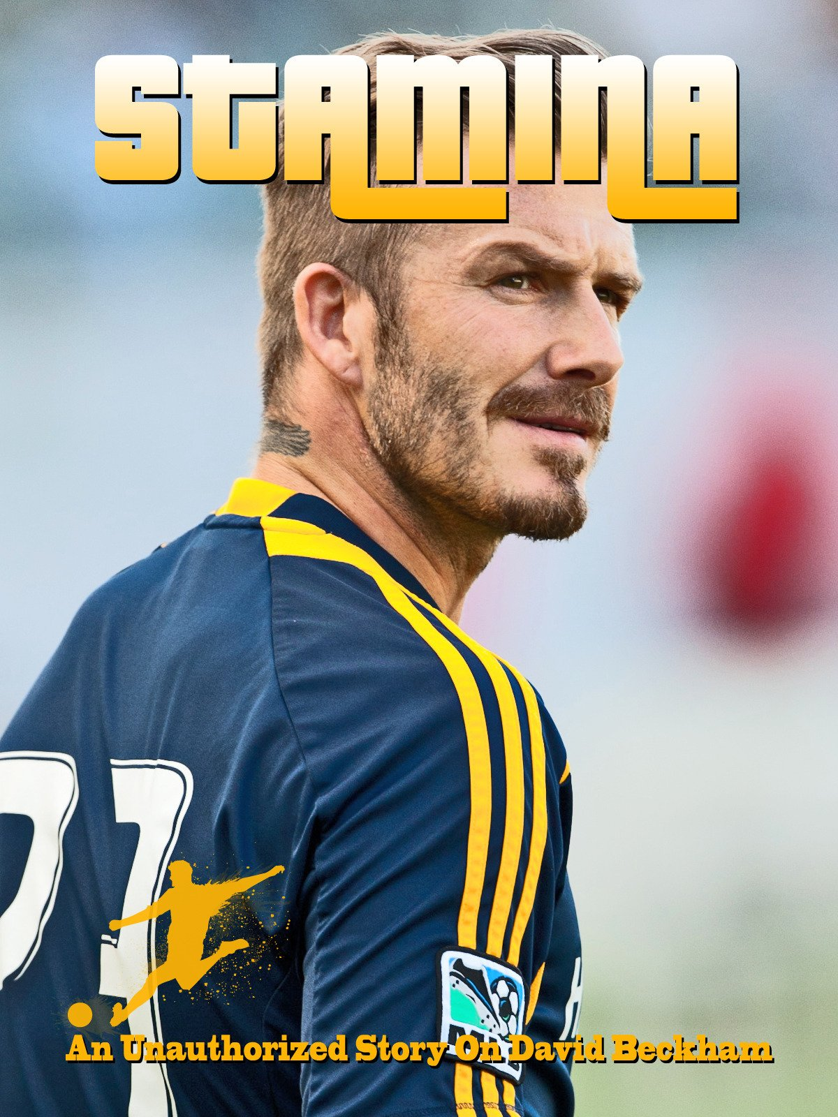 Stamina An unauthorized story on David Beckham