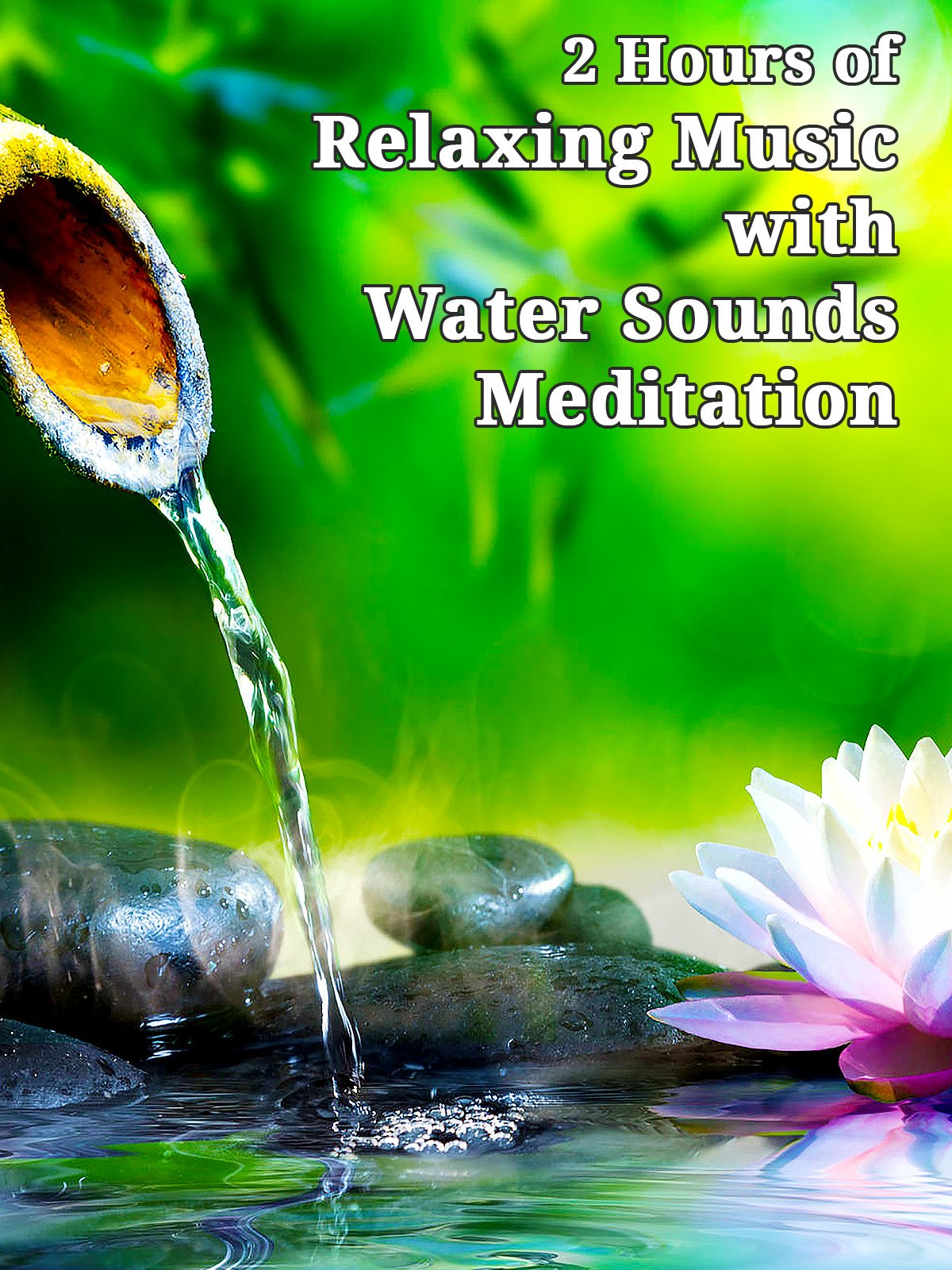 2 Hours of Relaxing Music with Water Sounds Meditation