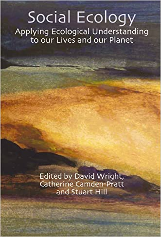 Social Ecology: Applying Ecological Understanding to our Lives and our Planet (Social Ecology Series)