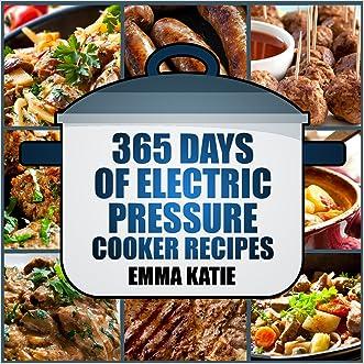 Pressure Cooker: 365 Days of Electric Pressure Cooker Recipes (Pressure Cooker, Pressure Cooker Recipes, Pressure Cooker Cookbook, Electric Pressure Cooker ... Instant Pot Pressure Cooker Cookbook)
