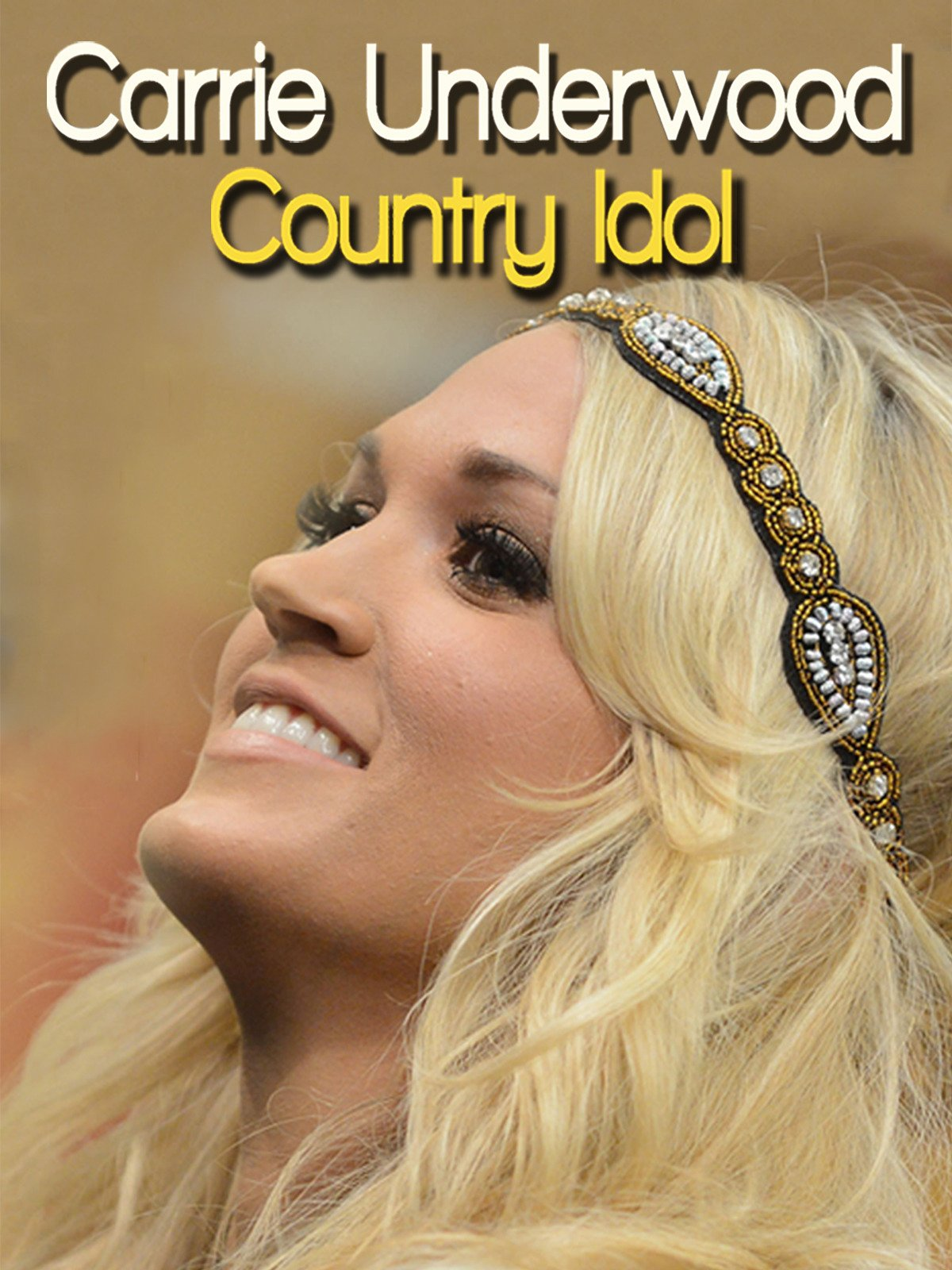 Carrie Underwood: Country Idol