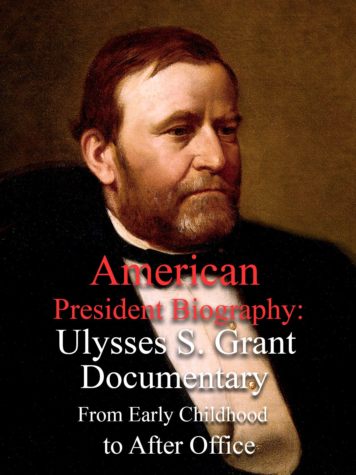 American President Biography: Ulysses S. Grant Documentary From Early Childhood to After Office
