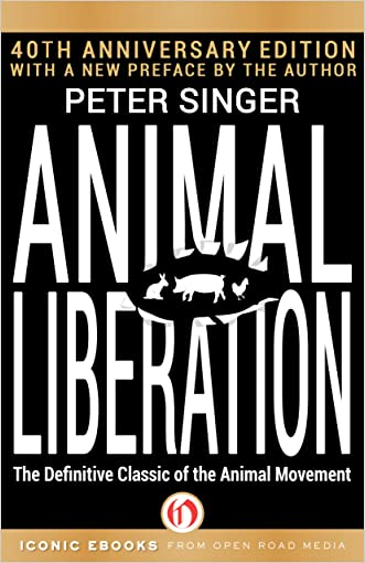 Animal Liberation: The Definitive Classic of the Animal Movement (40th Anniversary Edition) written by Peter Singer