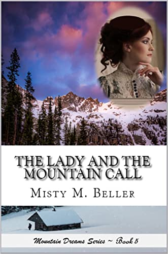 The Lady and the Mountain Call (Mountain Dreams Series Book 5) written by Misty M. Beller