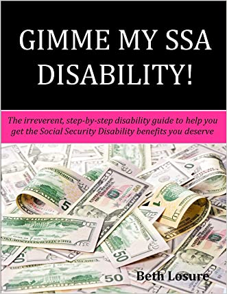 GIMME MY SSA DISABILITY!: The step-by-step disability guide to help you get the Social Security Disability benefits you deserve