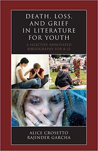 Death, Loss, and Grief in Literature for Youth: A Selective Annotated Bibliography for K-12 (Literature for Youth Series)