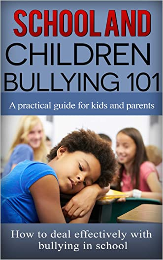 Bullying: School and Children Bullying for beginners - Guide for kids and parents - How to deal effectively with bullying at school (Children Bullying - School Bullying - School Harassment Book 1)