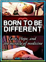 Born to be Different: Love, Hope & the Miracle of Medicine