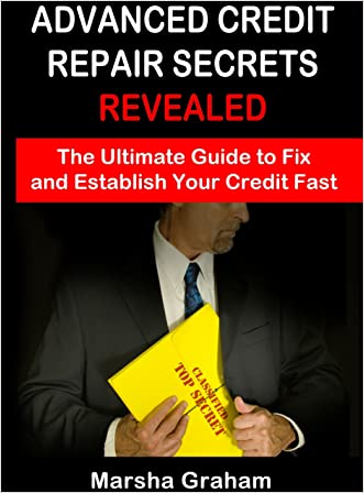 Advanced Credit Repair Secrets Revealed: The Ultimate Guide to Fix and Establish Your Credit Fast