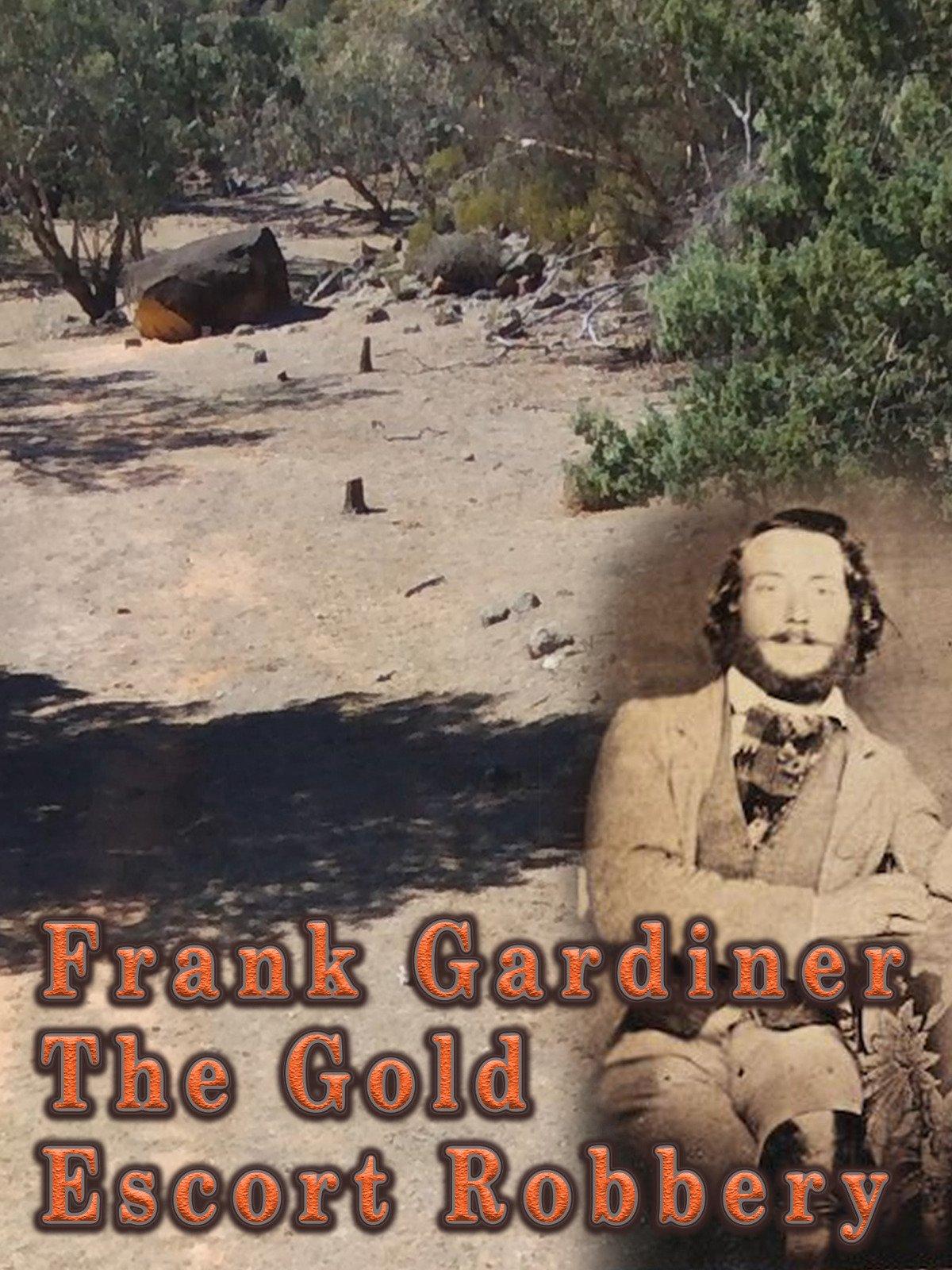 Frank Gardiner - The Gold Escort Robbery