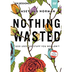 Nothing Wasted Video Study: God Uses the Stuff You Wouldn�t