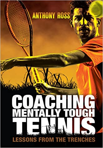 Coaching Mentally Tough Tennis: Lessons From The Trenches