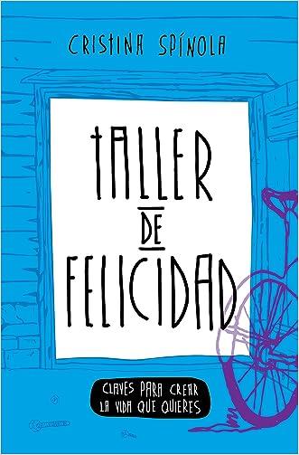 Taller de Felicidad: Claves Para Crear La Vida Que Quieres (Vida Extraordinaria nº 1) (Spanish Edition)