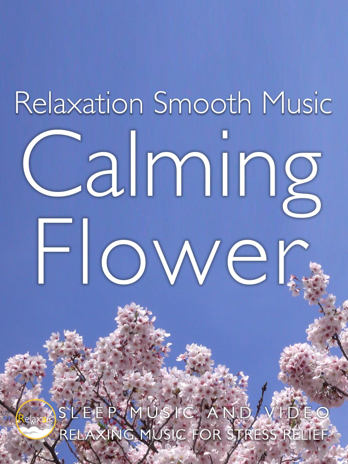 Relaxation Smooth Music Calming Flower Sleep Music and Video Relaxing Music for Stress Relife