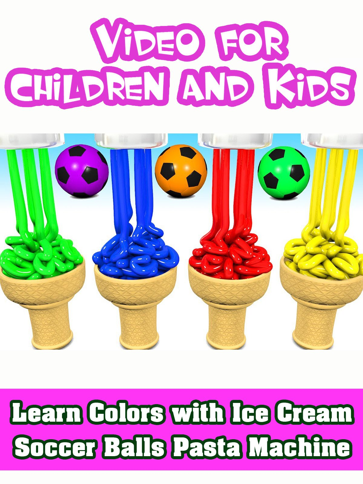 Learn Colors with Ice Cream Soccer Balls Pasta Machine