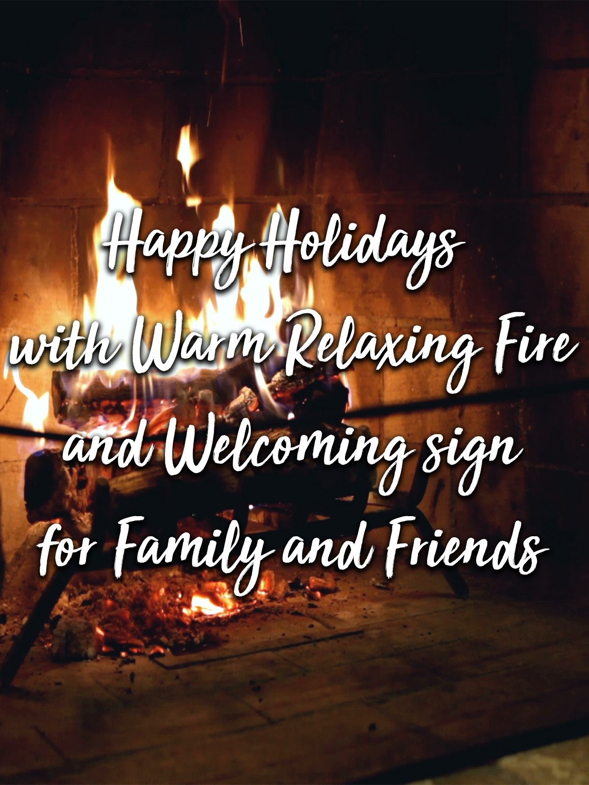Happy Holidays with Warm Relaxing Fire and Welcoming sign for Family and Friends