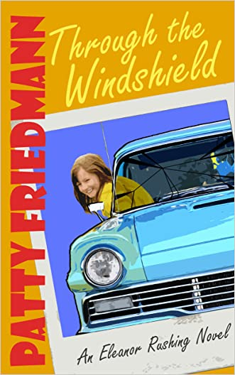 Through The Windshield: An Extremely Controversial Dark Comedy (The Eleanor Rushing Series Book 1)