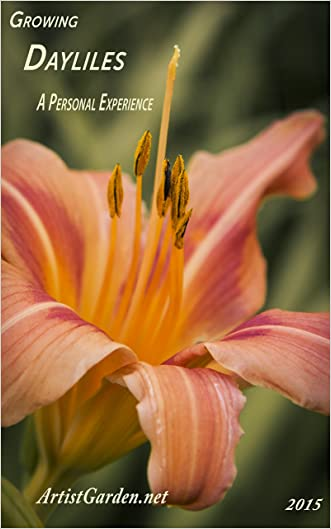 Growing Daylilies a Personal Experience: Revised and Updated Edition 2015 (ArtistGarden.net Books)