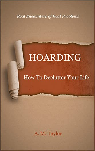 Hoarding: How To Declutter Your Life (Hoarding, Compulsive Hoarding, Hoarder, Declutter Your Life, OCD, Compulsive Shopping)