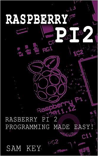 Raspberry Pi 2: Raspberry Pi 2 Programming Made Easy (Raspberry Pi, Android Programming, Programming, Linux, Unix, C Programming, C+ Programming)