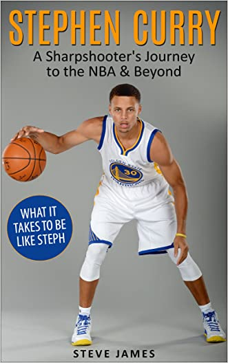 Stephen Curry: A Sharpshooter's Journey to the NBA & Beyond (Stephen Curry) written by Steve James