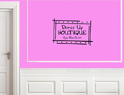 Dress up Sayings Dress up Boutique Vinyl Wall
