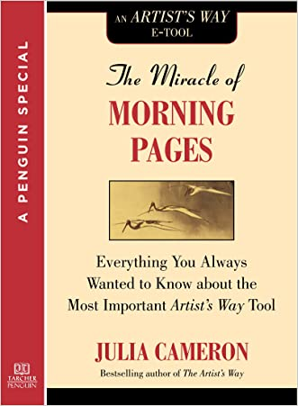 The Miracle of Morning Pages: Everything You Always Wanted to Know About the Most Important Artist's Way Tool:  A Special from Tarcher/Penguin written by Julia Cameron