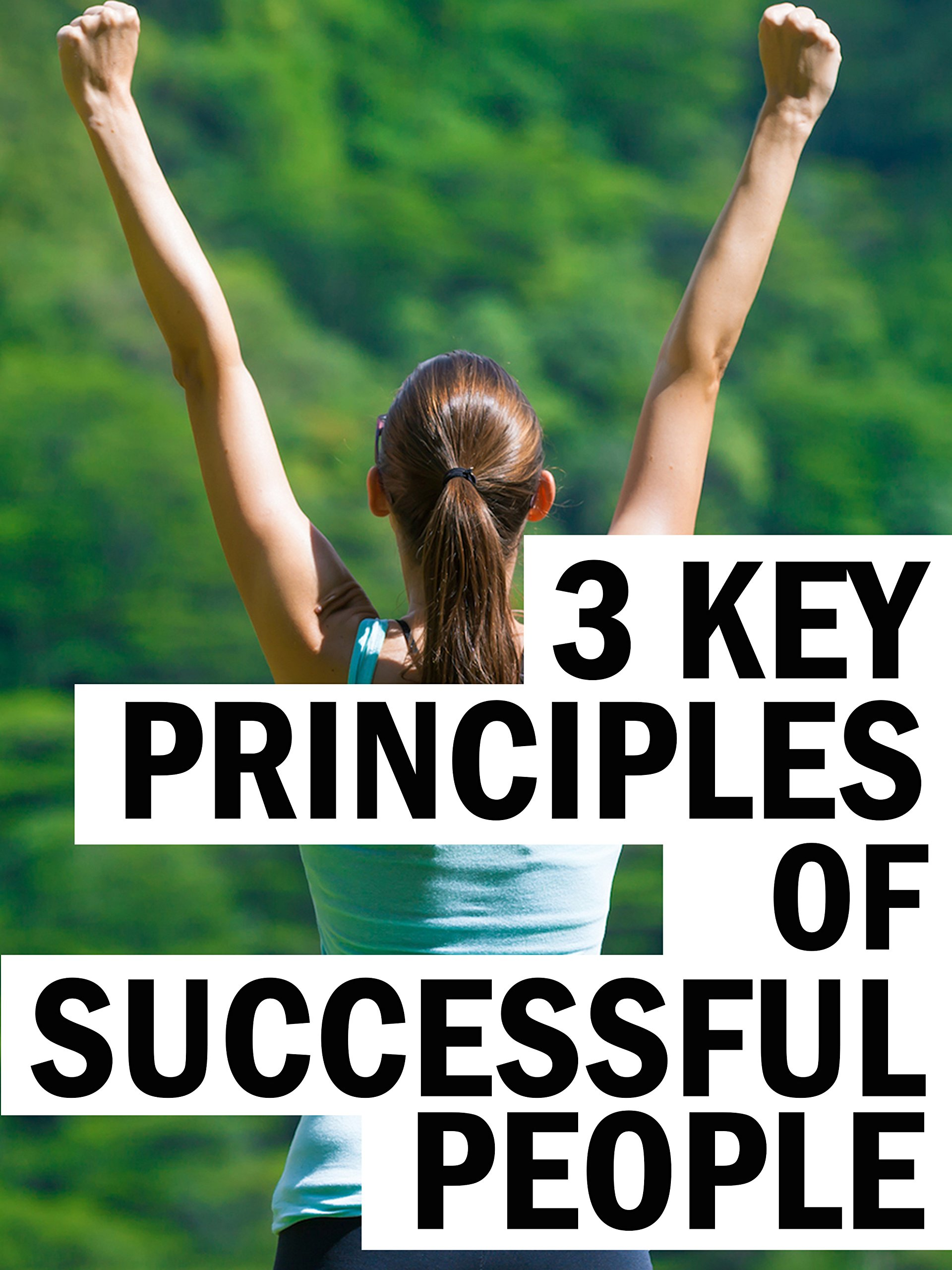 3 Key Principles of Successful People