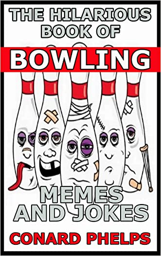 The Hilarious Book Of Bowling Memes And Jokes written by Conard Phelps