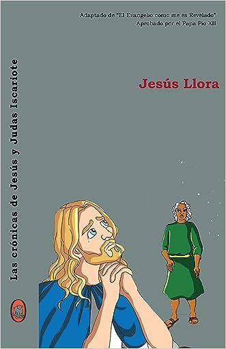 Jesús Llora (Las crónicas de Jesús y Judas Iscariote nº 3) (Spanish Edition)