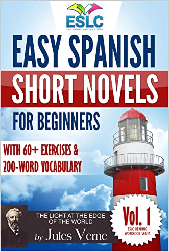 "Easy Spanish Short Novels for Beginners With 60+ Exercises & 200-Word Vocabulary: Jules Verne's ""The Light at the Edge of the World"" (ESLC Reading Workbook Series 1) written by %C3%81lvaro Parra Pinto"