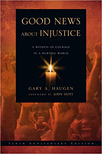 Good News About Injustice: A Witness of Courage in a Hurting World written by Gary A. Haugen