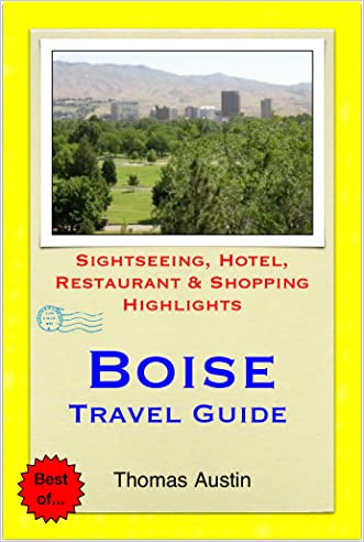 Boise, Idaho Travel Guide - Sightseeing, Hotel, Restaurant & Shopping Highlights (Illustrated)