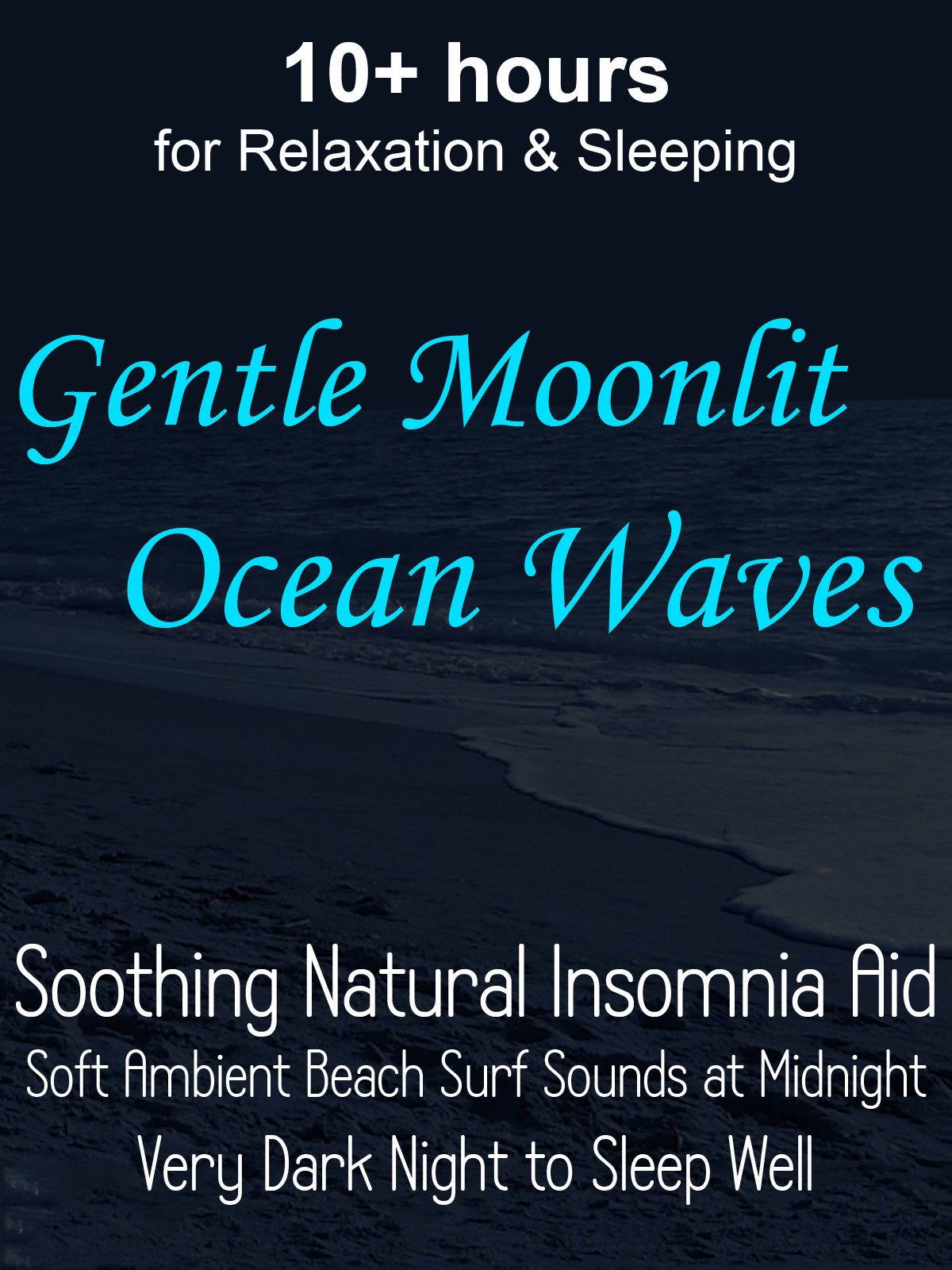 10+ hours for Relaxation & Sleeping Gentle Moonlit Ocean Waves Soothing Natural Insomnia Aid Soft Ambient Beach Surf Sounds at Midnight Very Dark Night to Sleep Well