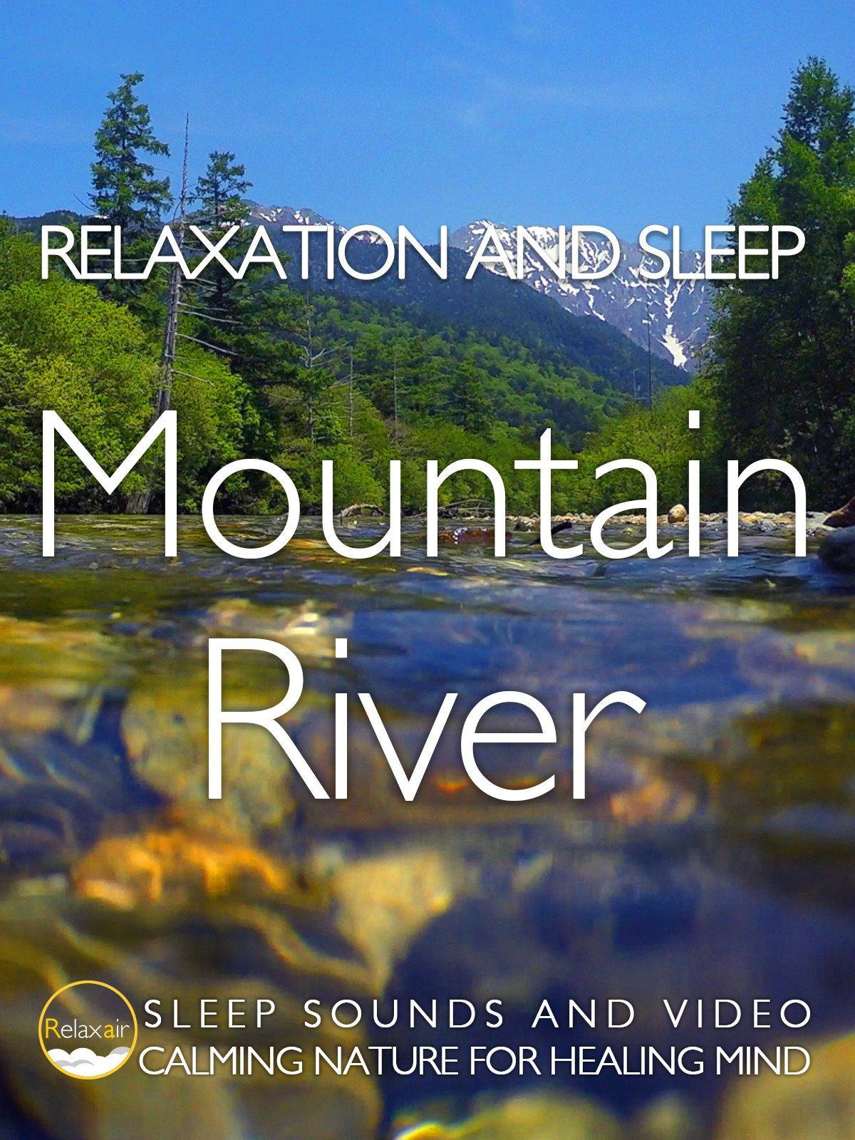 Relaxation and Sleep Mountain River Sleep Sounds and Video Calming Nature for Healing Mind