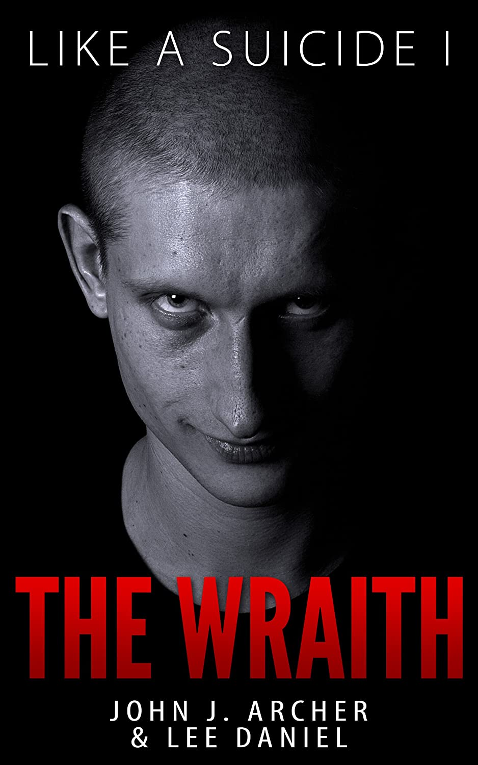Like A Suicide: The Wraith (Book 1 of 'Like A Suicide' Psychological Thriller) by John J. Archer