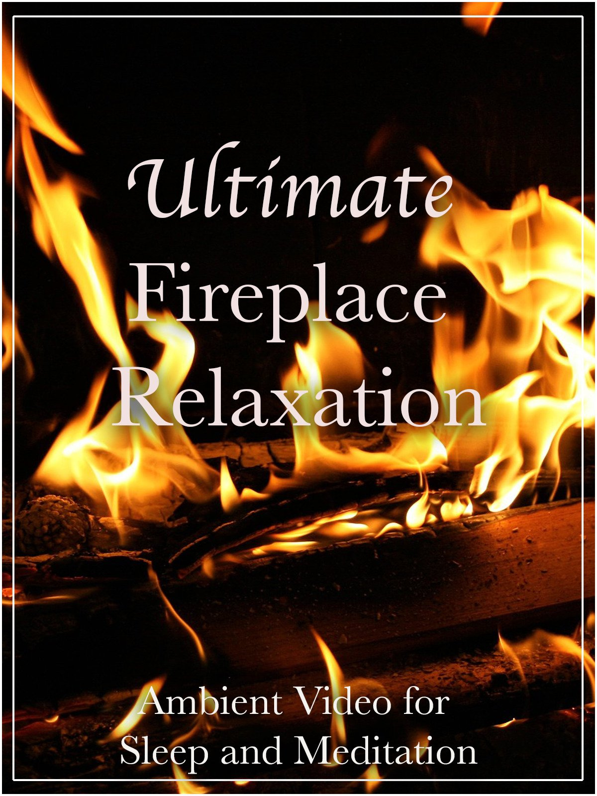 Ultimate Fireplace Relaxation Ambient Video for Sleep and Meditation on Amazon Prime Instant Video UK