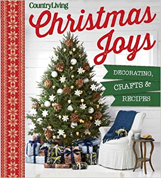 Country Living Christmas Joys: Decorating * Crafts * Recipes written by Country Living