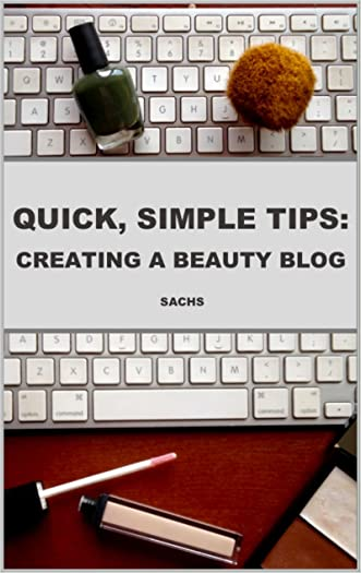 Quick, Simple Tips: Creating a Beauty Blog