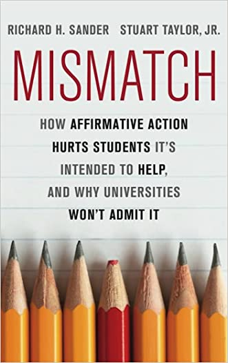 Mismatch: How Affirmative Action Hurts Students It's Intended to Help, and Why Universities Won't Admit It written by Richard Sander