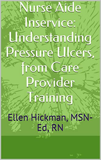 Nurse Aide Inservice: Understanding Pressure Ulcers, from Care Provider Training: Ellen Hickman, MSN-Ed, RN