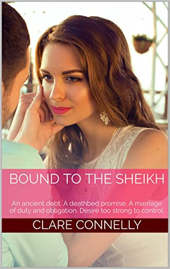 Bound to the Sheikh: An ancient debt. A deathbed promise. A marriage of duty and obligation. Desire too strong to control.