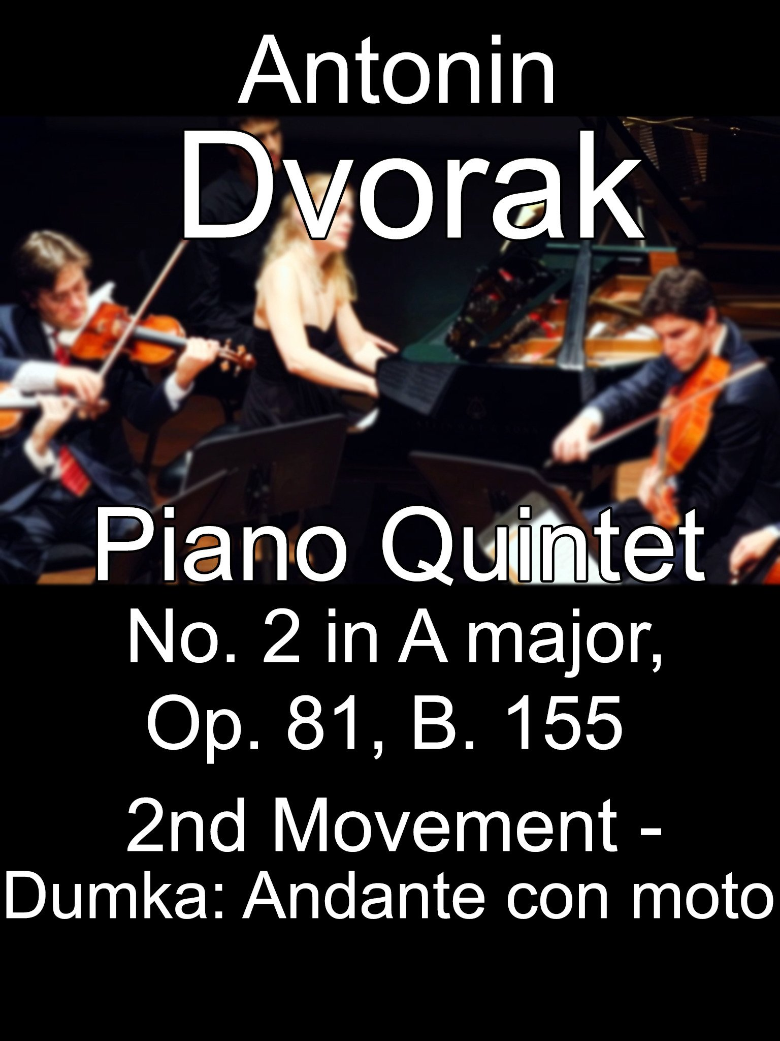 Piano Quintet No. 2 in A major, Op. 81, B. 155 by Antonin Dvorak, 2nd Movement