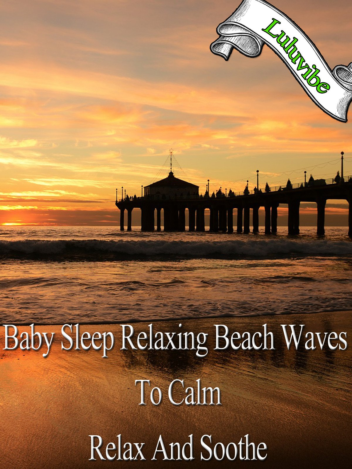 Baby Sleep Relaxing Beach Waves To Calm, Relax And Soothe