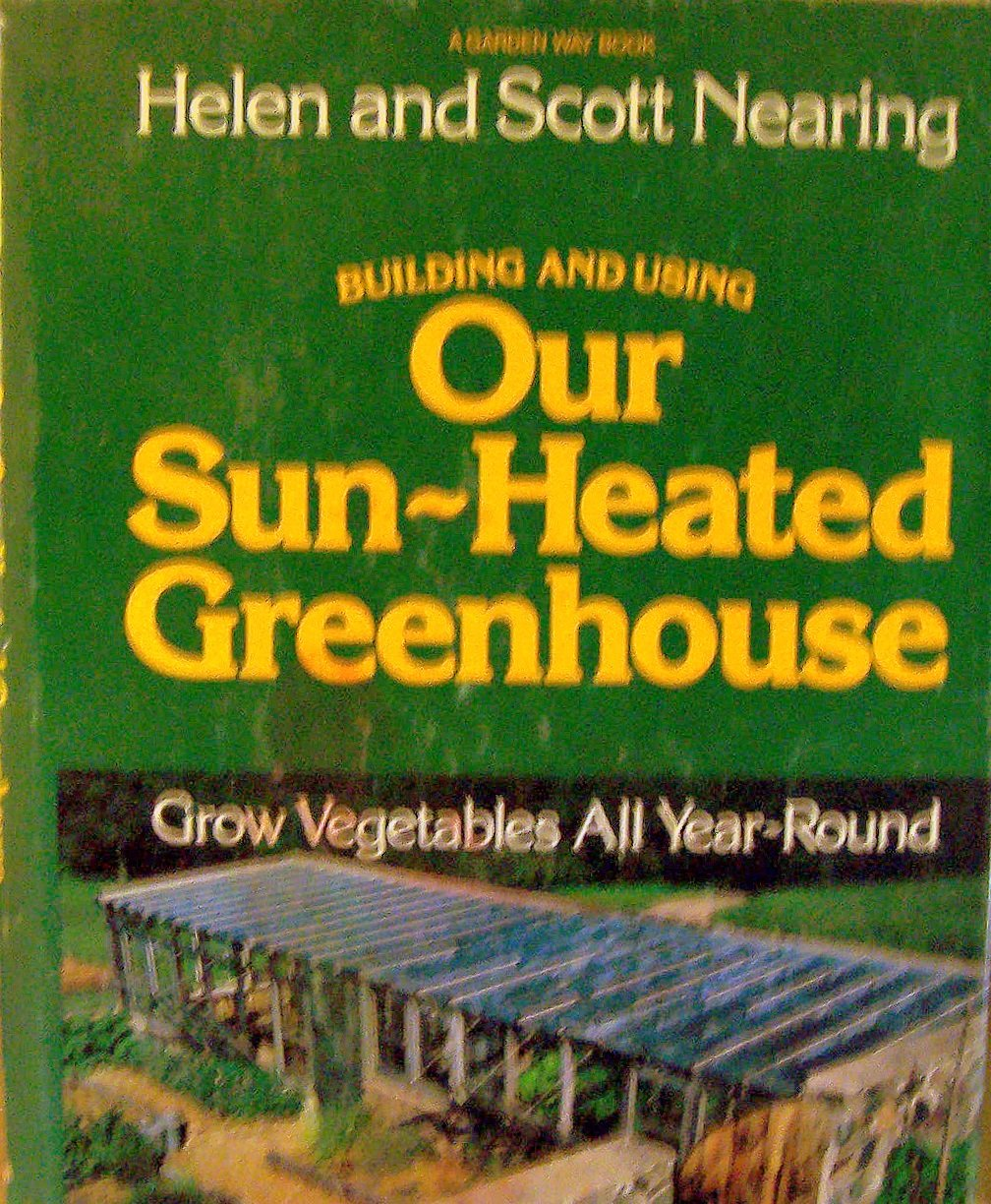 Building and using our sun-heated greenhouse: Grow vegetables all year-round, Nearing, Helen