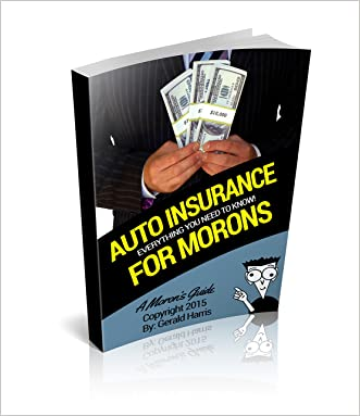 A Moron's Guide to Auto Insurance: Discounts, Deductibles, the Tips and More!