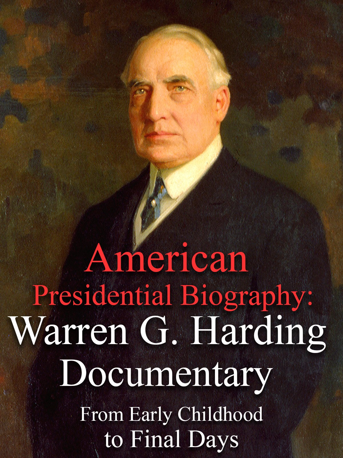 American Presidential Biography Warren G. Harding Documentary From Early Childhood to Final Days