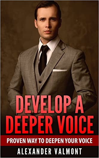 Deeper Voice: Get a Deeper voice Quickly, Become a Leader: Proven way to deepen your voice:(Low pitched voice, Attractive Voice, Voice Singers, Manly Voice, Charisma, Power) written by Alexander Valmont